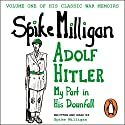 Adolf Hitler: My Part in His Downfall Audiobook by Spike Milligan Narrated by Spike Milligan