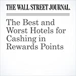 The Best and Worst Hotels for Cashing in Rewards Points   Scott McCartney