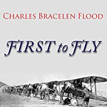 First to Fly: The Story of the Lafayette Escadrille, the American Heroes Who Flew for France in World War I (       UNABRIDGED) by Charles Bracelen Flood Narrated by Tom Perkins