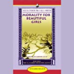 Morality For Beautiful Girls: More from the No. 1 Ladies' Detective Agency (       UNABRIDGED) by Alexander McCall Smith Narrated by Lisette Lecat