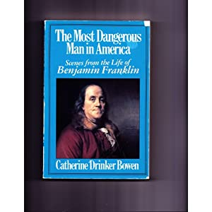 The Most Dangerous Man in America: Scenes from the Life of Benjamin Franklin