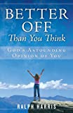 Better Off Than You Think: God's Astounding Opinion of You (1928915957) by Ralph Harris