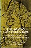 img - for The Maya and Their Neighbors: Essays on Middle American Anthropology and Archaeology book / textbook / text book