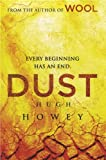 Hugh Howey Dust: (Wool Trilogy 3): Every beginning has an end (Wool Trilogy 3)
