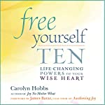 Free Yourself: Ten Life-Changing Powers of Your Wise Heart | Carolyn Hobbs