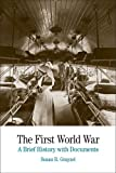 The First World War: A Brief History with Documents (Bedford Cultural Editions Series)