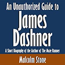 An Unauthorized Guide to James Dashner: A Short Biography of the Author of The Maze Runner (       UNABRIDGED) by Malcolm Stone Narrated by David Winograd