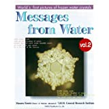 Messages From Water: World's First Pictures of Frozen Water Crystals, Vol. 2 ~ Masaru Emoto