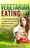 img - for Vegetarian Eating: 5 Amazing Benefits of a Vegetarian Diet and Why You Should Start Today! book / textbook / text book