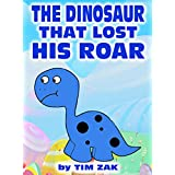 Children's Books: THE DINOSAUR THAT LOST HIS ROAR (Fun, Cute, Rhyming Bedtime Story for Toddlers & Beginner Readers about Dylan the Dinosaur Who Lost his Loud Roar!)