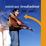Minivan Troubadour ~ Bob Wallis
