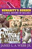 Humanity's Burden: A Global History of Malaria (Studies in Environment and History)