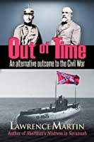 Out of Time: An Alternative Outcome to the Civil War [Kindle Edition]