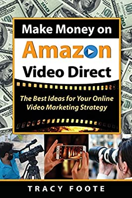 Make Money on Amazon Video Direct: The Best Ideas for Your Online Video Marketing Strategy