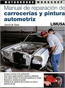 MANUAL DE REPARACION DE CARROCERIAS Y PINTURA AUTOMOTRIZ: DENNIS W