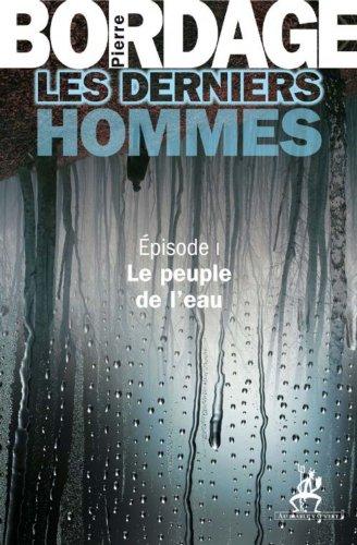 Bordage Pierre - Les Derniers Hommes épisode 1: Le peuple de l'eau (Littérature)