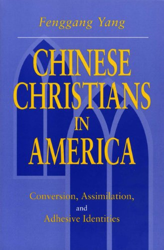 Chinese Christians in America: Conversion, Assimilation, and Adhesive Identities