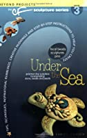 Under the Sea (Beyond Projects: The CF Sculpture Series, Book 3) Front Cover