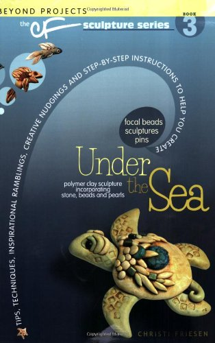 Under the Sea: Beyond Projects: The CF Sculpture Series Book 3