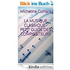 LA MUSIQUE CLASSIQUE - PETIT GUIDE DES COMPOSITEURS (Initiation � la musique classique t. 1) (French Edition)