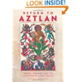 Return to Aztlan: Indians, Spaniards, and the Invention of Nuevo México (Latin American and Caribbean Arts and...