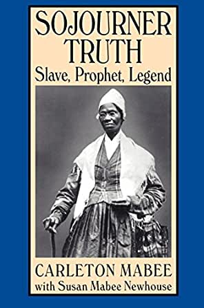 Amazon.com: Sojourner Truth: Slave, Prophet, Legend eBook: Carleton