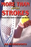 img - for More Than Just the Strokes: Personal Best Tennis in Clubland and Beyond by Beardsworth, Jak (2005) Paperback book / textbook / text book