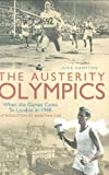 Janie Hampton The Austerity Olympics: When the Games Came to London in 1948