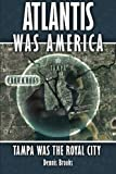 img - for Atlantis Was America: Tampa Was The Royal City book / textbook / text book