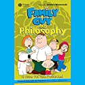 Family Guy and Philosophy: A Cure for the Petarded (       UNABRIDGED) by J. Jeremy Wisnewski Narrated by Bill DeWees