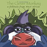 Rob Cleveland The Clever Monkey: A Folktale from West Africa (Welcome to Story Cove)