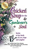 Jack Canfield Chicken Soup for the Gardener's Soul: Stories to Sow Seeds of Love, Hope and Laughter (Chicken Soup for the Soul)