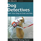 Dog Detectives: How to Train Your Dog to Find Lost Pets (Dogwise Training Manual) ~ Kat Albrecht