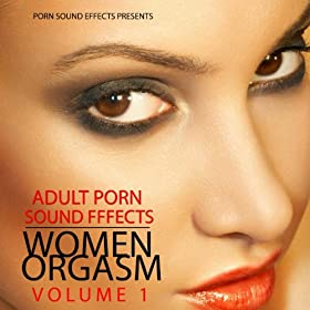 .com: Women Orgasm, Vol.1 (Porn Sound Effects, Adult Fx, Sex Sounds ...: http://www.amazon.com/Orgasm-Effects-Sounds-Tracks-Explicit/dp/B004TXK1JY