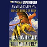 Dragonheart: Anne McCaffrey's Dragonriders of Pern (       UNABRIDGED) by Todd McCaffrey Narrated by Emily Durante