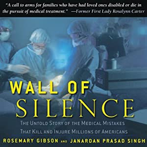 Wall of Silence: The Untold Story of the Medical Mistakes That Kill and Injure Millions of Americans | [Rosemary Gibson, Janardan Prasad Singh]