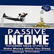 Passive Income: Incredible Ideas of How to Make Money While You Sleep, Book 3 | Livre audio Auteur(s) : George Whittaker Narrateur(s) : Eddie Leonard Jr.