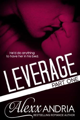 Alexx Andria - Leverage 1: Part One (Billionaire romance)