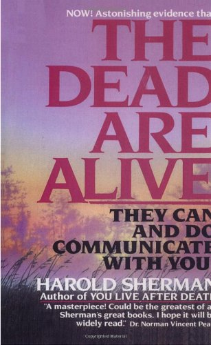The Dead Are Alive: They Can and Do Communicate With You!