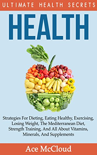 health-ultimate-health-secrets-strategies-for-dieting-eating-healthy-exercising-losing-weight-the-me