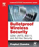 echange, troc Praphul Chandra - Bulletproof Wireless Security: GSM, UMTS, 802.1 and Ad Hoc Security
