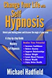 img - for Change Your Life with Self Hypnosis - Unlock Your Healing Power and Discover the Magic of Your Mind book / textbook / text book