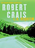 L A Requiem: Crime Essentials (CRIME ESSENTIALS) (0752858270) by Crais, Robert