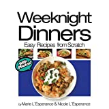 Weeknight Dinners: Prepared in 30 Minutes (Easy Recipes from Scratch Book 2) ~ Nicole L'Esperance