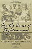 img - for For the Cause of Righteousness: A Global History of Blacks and Mormonism, 1830-2013 book / textbook / text book