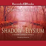 The Shadow of Elysium: A Shadow Campaigns Novella, Book 2.5 | Django Wexler