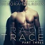 TRACE - Part Three | Deborah Bladon