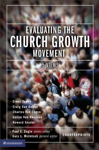 Evaluating the Church Growth Movement: 5 Views (Counterpoints: Church Life), Gary McIntosh; Paul Engle