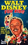 img - for Walt Disney - A Kids Book With Fun Facts About The History & Life Story of Walt Disney (Walt Disney Books) book / textbook / text book