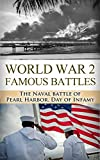 img - for World War 2 Famous Battles: The Naval Battle of Pearl Harbor: A Day of Infamy (World War 2, World War II, WW2, WWII, Pearl Harbor, Day of Infamy, December ... United States, Japanese Attack Book 1) book / textbook / text book